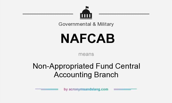 What does NAFCAB mean? It stands for Non-Appropriated Fund Central Accounting Branch