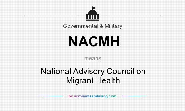 What does NACMH mean? It stands for National Advisory Council on Migrant Health