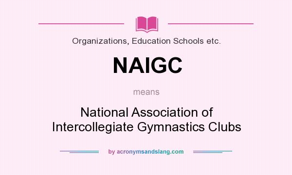 What does NAIGC mean? It stands for National Association of Intercollegiate Gymnastics Clubs
