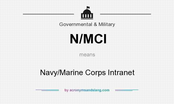 What does N/MCI mean? It stands for Navy/Marine Corps Intranet