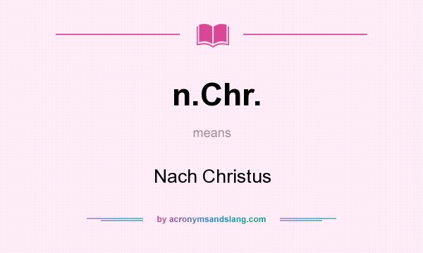 What does n.Chr. mean? It stands for Nach Christus