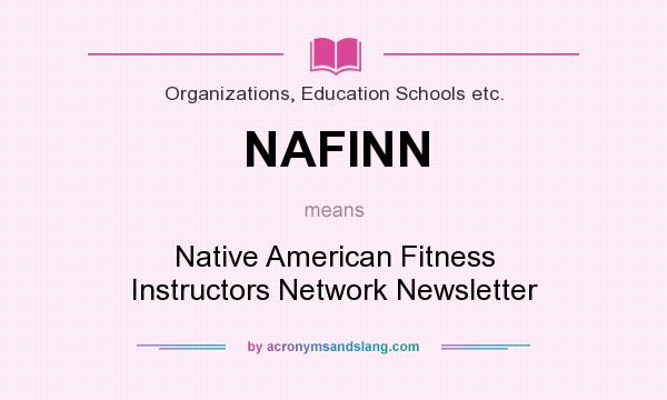 What does NAFINN mean? It stands for Native American Fitness Instructors Network Newsletter