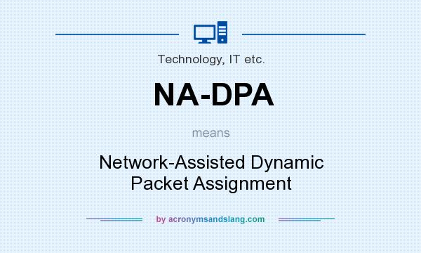 What does NA-DPA mean? It stands for Network-Assisted Dynamic Packet Assignment