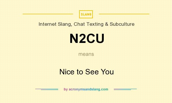 What does N2CU mean? It stands for Nice to See You