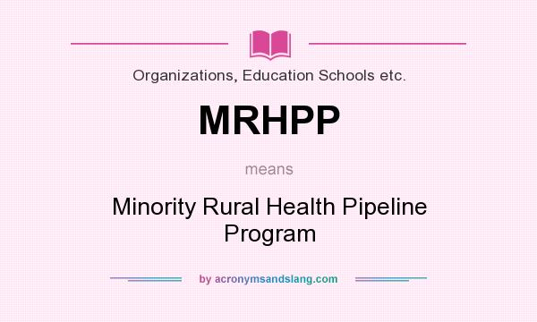 What does MRHPP mean? It stands for Minority Rural Health Pipeline Program