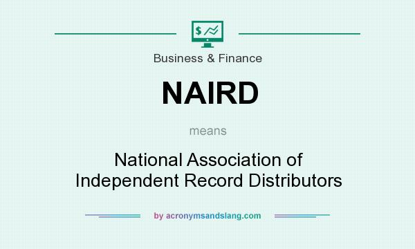 What does NAIRD mean? It stands for National Association of Independent Record Distributors