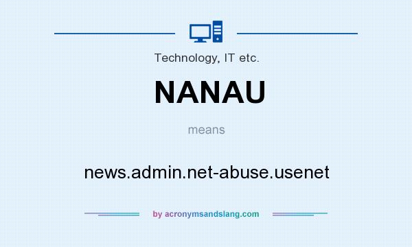 What does NANAU mean? It stands for news.admin.net-abuse.usenet