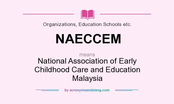 What does NAECCEM mean? It stands for National Association of Early Childhood Care and Education Malaysia