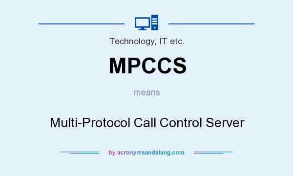What does MPCCS mean? It stands for Multi-Protocol Call Control Server