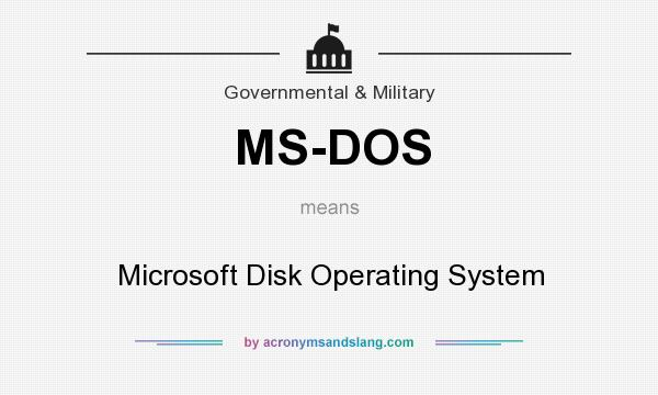 What does MS-DOS mean? It stands for Microsoft Disk Operating System