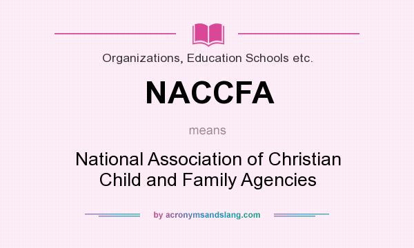 What does NACCFA mean? It stands for National Association of Christian Child and Family Agencies