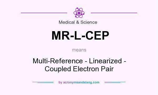 What does MR-L-CEP mean? It stands for Multi-Reference - Linearized - Coupled Electron Pair