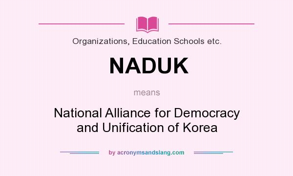 What does NADUK mean? It stands for National Alliance for Democracy and Unification of Korea