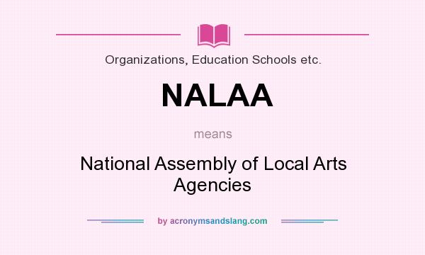 What does NALAA mean? It stands for National Assembly of Local Arts Agencies