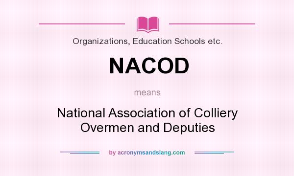 What does NACOD mean? It stands for National Association of Colliery Overmen and Deputies
