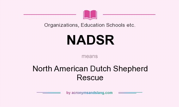 What does NADSR mean? It stands for North American Dutch Shepherd Rescue