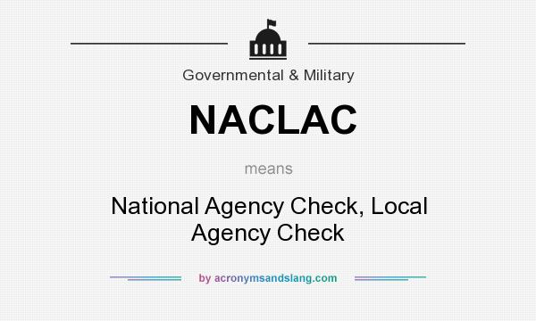 What does NACLAC mean? It stands for National Agency Check, Local Agency Check