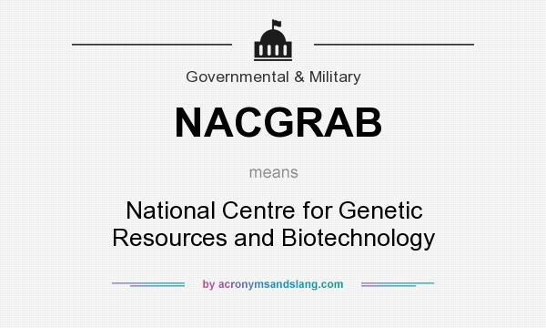 What does NACGRAB mean? It stands for National Centre for Genetic Resources and Biotechnology