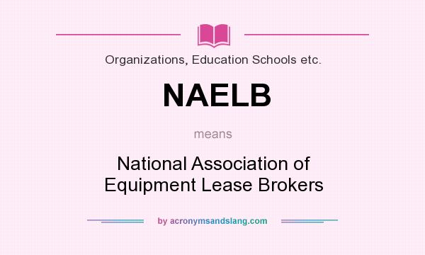 What does NAELB mean? It stands for National Association of Equipment Lease Brokers