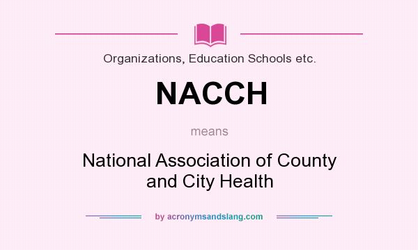 What does NACCH mean? It stands for National Association of County and City Health