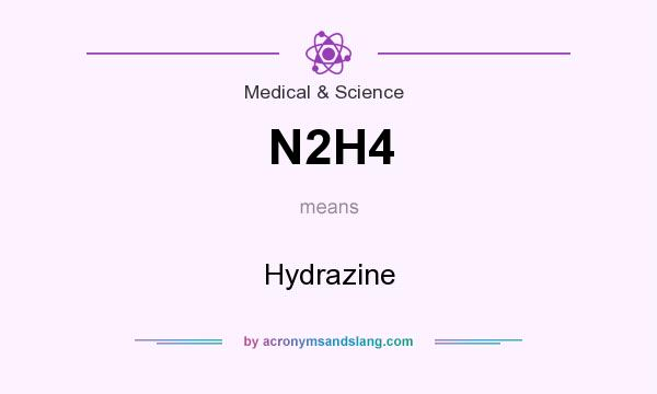 What does N2H4 mean? It stands for Hydrazine