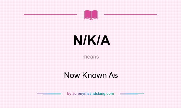 What does N/K/A mean? It stands for Now Known As