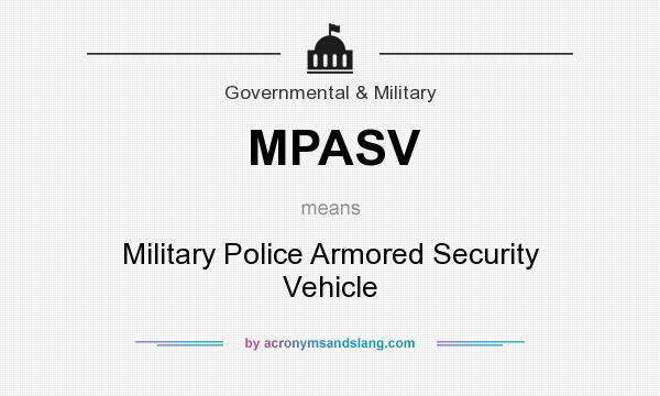 What does MPASV mean? It stands for Military Police Armored Security Vehicle