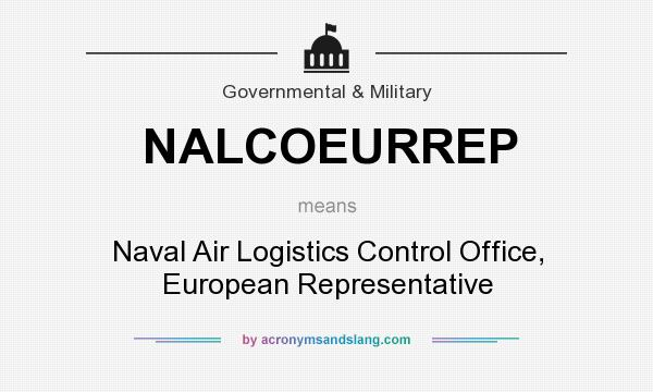 What does NALCOEURREP mean? It stands for Naval Air Logistics Control Office, European Representative