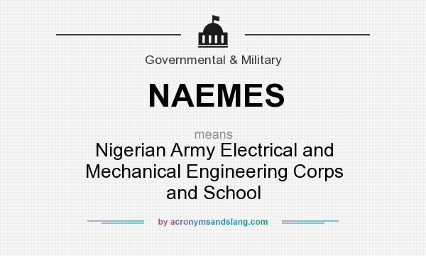 What does NAEMES mean? It stands for Nigerian Army Electrical and Mechanical Engineering Corps and School