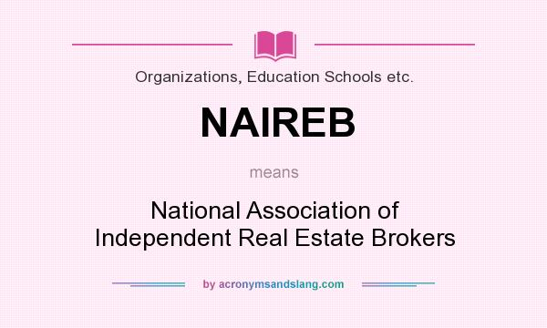 What does NAIREB mean? It stands for National Association of Independent Real Estate Brokers