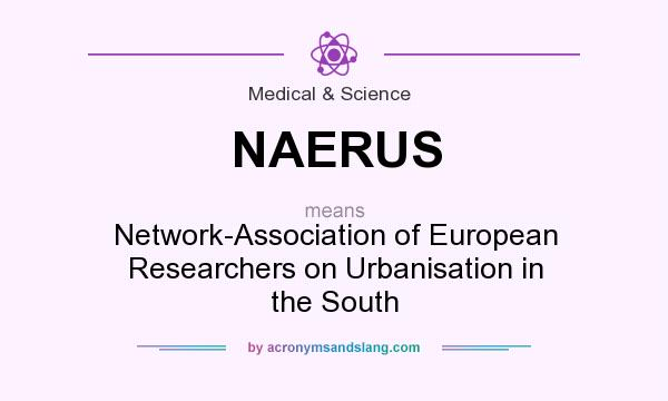 What does NAERUS mean? It stands for Network-Association of European Researchers on Urbanisation in the South