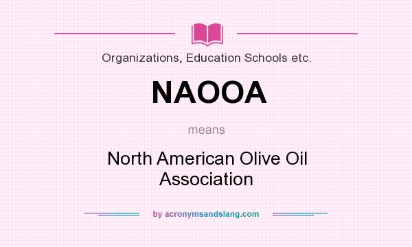 What does NAOOA mean? It stands for North American Olive Oil Association