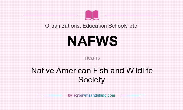 What does NAFWS mean? It stands for Native American Fish and Wildlife Society