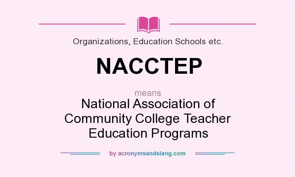 What does NACCTEP mean? It stands for National Association of Community College Teacher Education Programs
