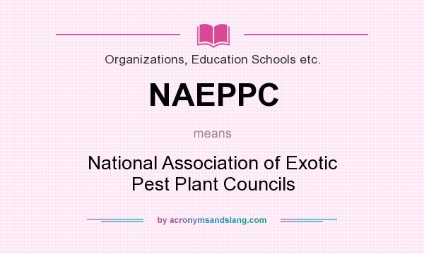 What does NAEPPC mean? It stands for National Association of Exotic Pest Plant Councils