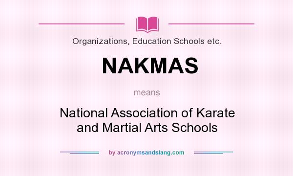 What does NAKMAS mean? It stands for National Association of Karate and Martial Arts Schools