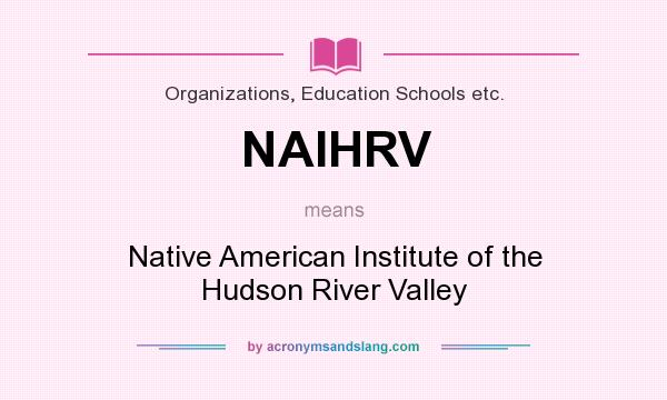 What does NAIHRV mean? It stands for Native American Institute of the Hudson River Valley
