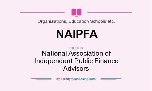 What does NAIPFA mean? It stands for National Association of Independent Public Finance Advisors