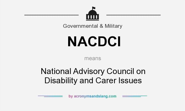 What does NACDCI mean? It stands for National Advisory Council on Disability and Carer Issues