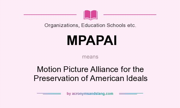 What does MPAPAI mean? It stands for Motion Picture Alliance for the Preservation of American Ideals