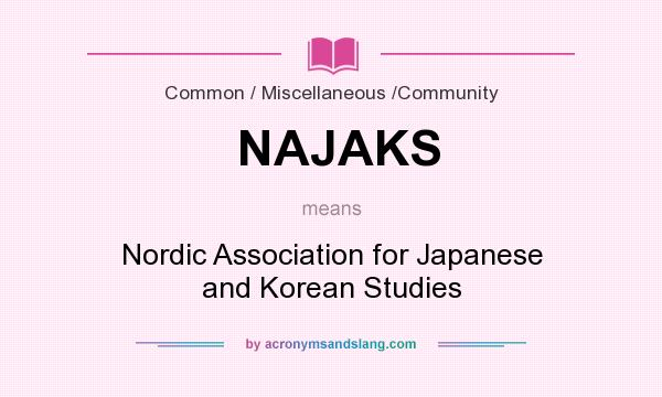 What does NAJAKS mean? It stands for Nordic Association for Japanese and Korean Studies