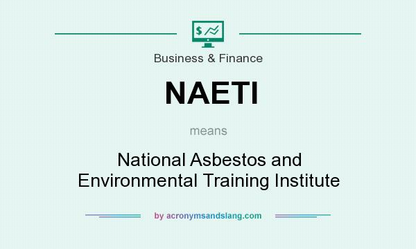 What does NAETI mean? It stands for National Asbestos and Environmental Training Institute