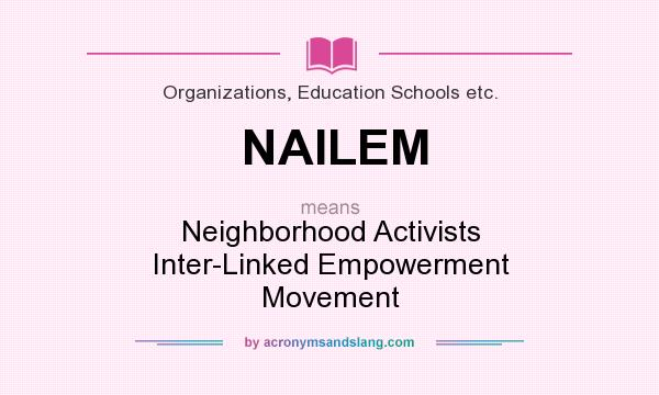 What does NAILEM mean? It stands for Neighborhood Activists Inter-Linked Empowerment Movement