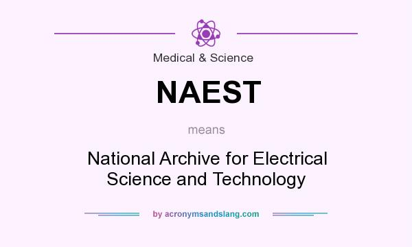 What does NAEST mean? It stands for National Archive for Electrical Science and Technology