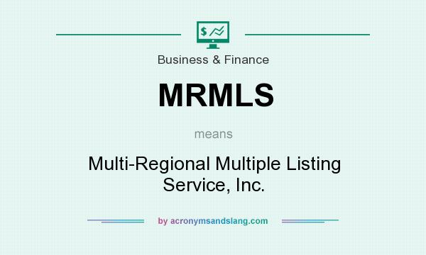 What does MRMLS mean? It stands for Multi-Regional Multiple Listing Service, Inc.