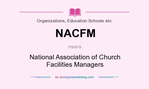 What does NACFM mean? It stands for National Association of Church Facilities Managers