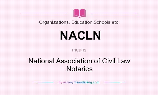 What does NACLN mean? It stands for National Association of Civil Law Notaries