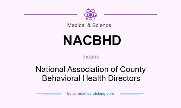 What does NACBHD mean? It stands for National Association of County Behavioral Health Directors