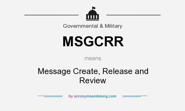 What does MSGCRR mean? It stands for Message Create, Release and Review