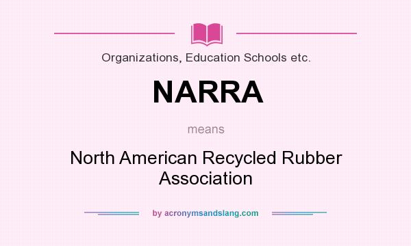 What does NARRA mean? It stands for North American Recycled Rubber Association